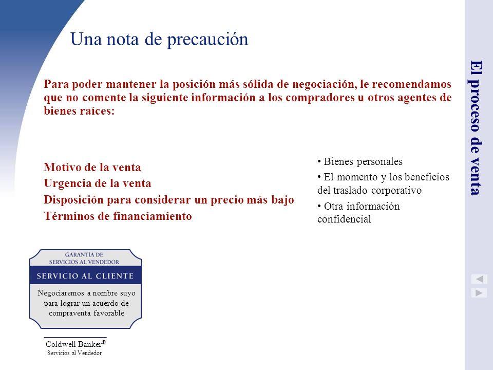 Coldwell Banker ® Servicios al Vendedor Una nota de precaución Para poder mantener la posición más sólida de negociación, le recomendamos que no comen