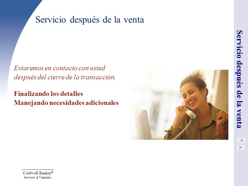 Coldwell Banker ® Servicios al Vendedor Servicio después de la venta Estaremos en contacto con usted después del cierre de la transacción. Finalizando