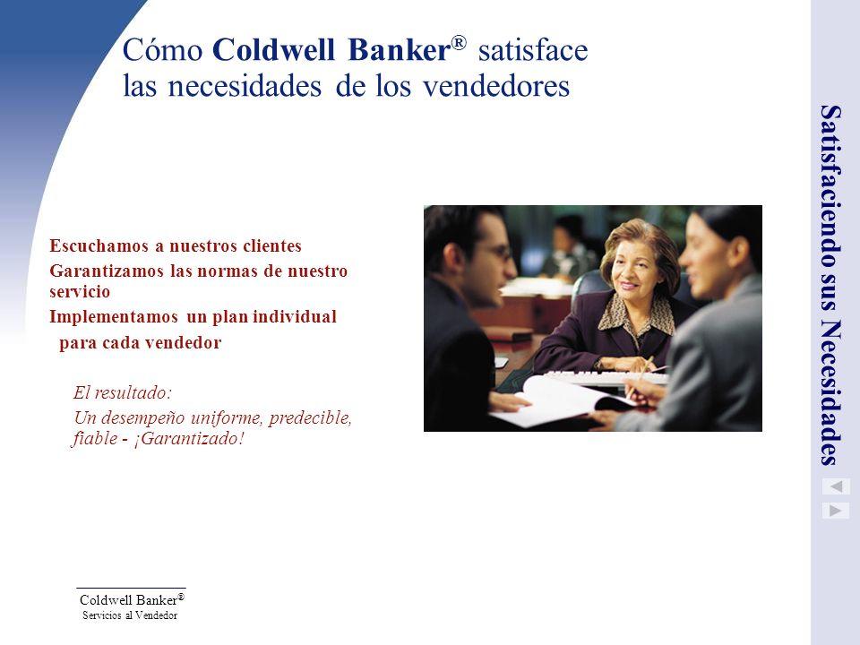 Coldwell Banker ® Servicios al Vendedor Cómo Coldwell Banker ® satisface las necesidades de los vendedores Escuchamos a nuestros clientes Garantizamos