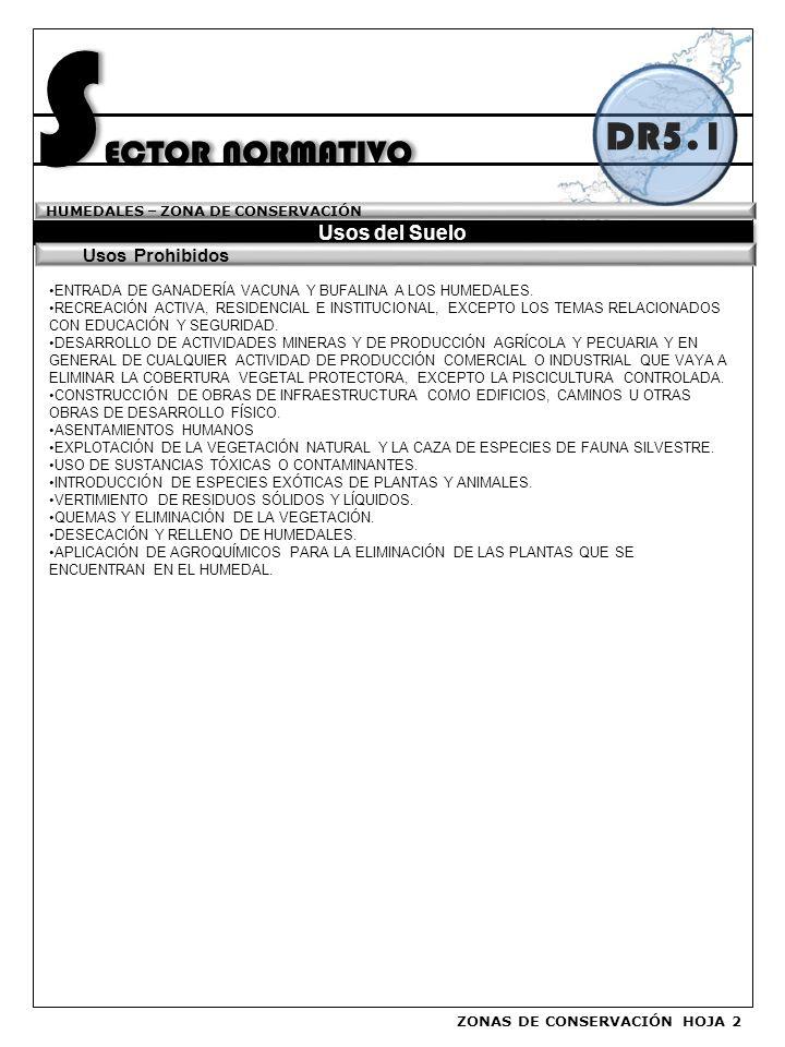 S ECTOR NORMATIVO Usos del Suelo HUMEDALES – ZONA DE CONSERVACIÓN DR5.1 ENTRADA DE GANADERÍA VACUNA Y BUFALINA A LOS HUMEDALES.
