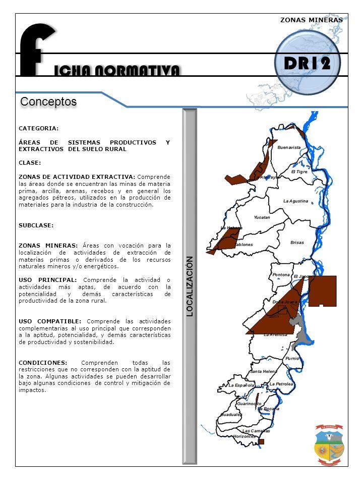 F ICHA NORMATIVA DR12 Conceptos CATEGORIA: ÁREAS DE SISTEMAS PRODUCTIVOS Y EXTRACTIVOS DEL SUELO RURAL CLASE: ZONAS DE ACTIVIDAD EXTRACTIVA: Comprende las áreas donde se encuentran las minas de materia prima, arcilla, arenas, recebos y en general los agregados pétreos, utilizados en la producción de materiales para la industria de la construcción.