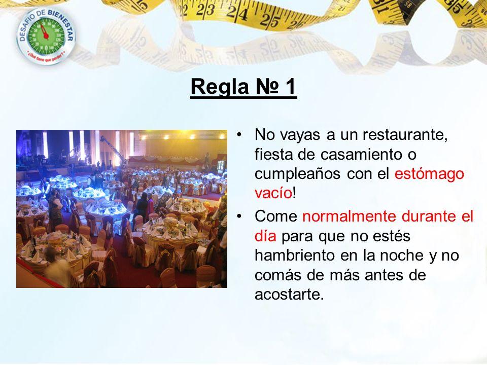 Regla 1 No vayas a un restaurante, fiesta de casamiento o cumpleaños con el estómago vacío! Come normalmente durante el día para que no estés hambrien