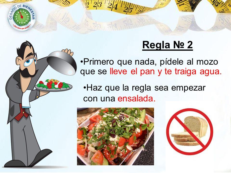 Regla 2 Haz que la regla sea empezar con una ensalada. Primero que nada, pídele al mozo que se lleve el pan y te traiga agua.