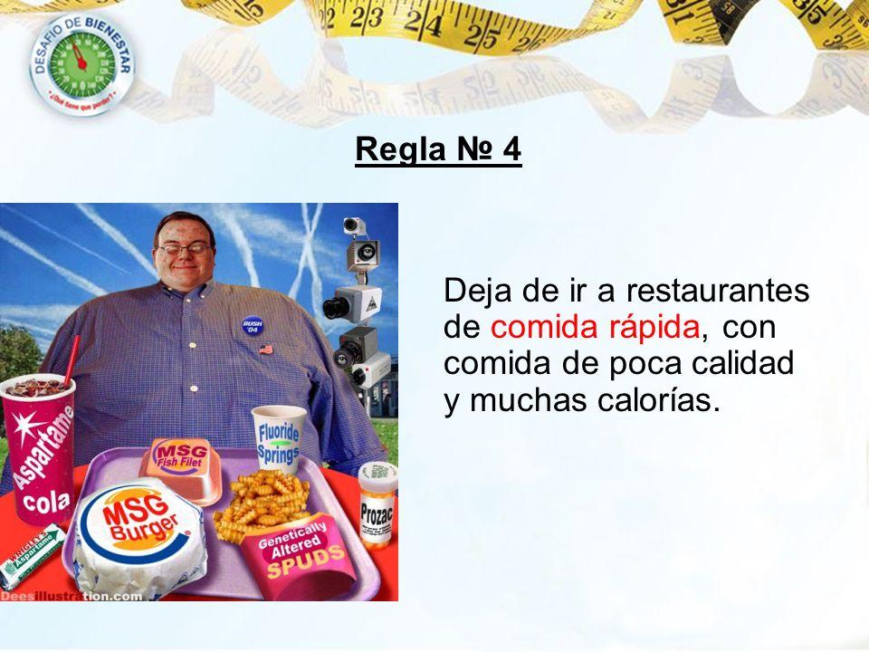 Deja de ir a restaurantes de comida rápida, con comida de poca calidad y muchas calorías. Regla 4