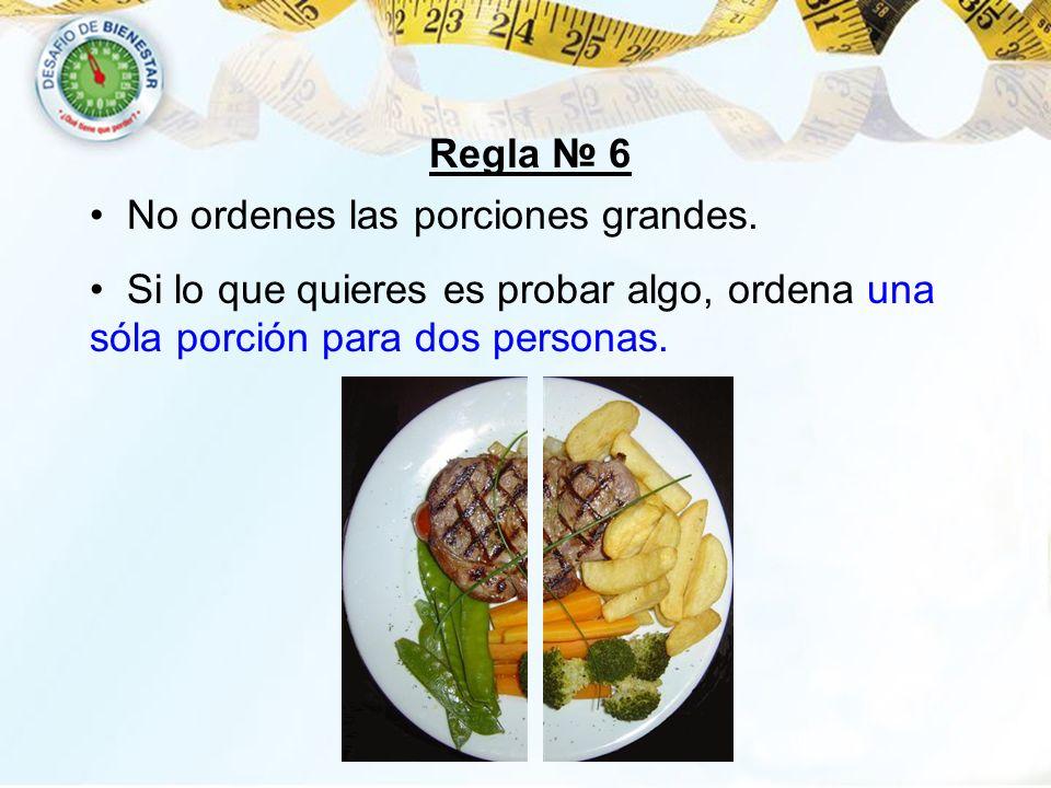 Regla 6 No ordenes las porciones grandes. Si lo que quieres es probar algo, ordena una sóla porción para dos personas.