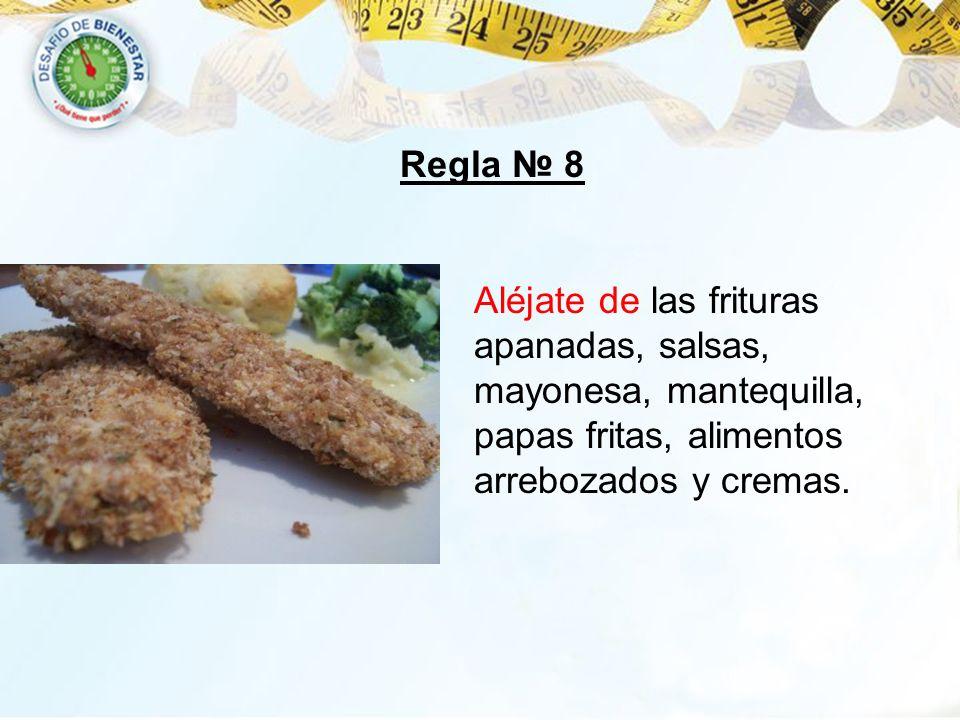 Aléjate de las frituras apanadas, salsas, mayonesa, mantequilla, papas fritas, alimentos arrebozados y cremas. Regla 8