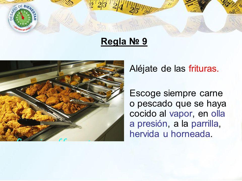 Aléjate de las frituras. Escoge siempre carne o pescado que se haya cocido al vapor, en olla a presión, a la parrilla, hervida u horneada. Regla 9