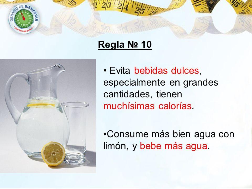Evita bebidas dulces, especialmente en grandes cantidades, tienen muchísimas calorías. Consume más bien agua con limón, y bebe más agua. Regla 10