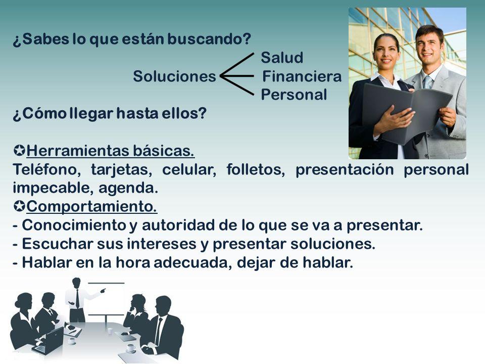 ¿Sabes lo que están buscando? Salud Soluciones Financiera Personal ¿Cómo llegar hasta ellos? Herramientas básicas. Teléfono, tarjetas, celular, follet