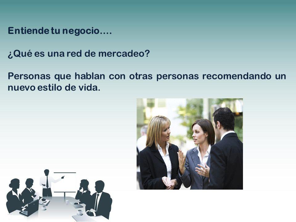 Entiende tu negocio…. ¿Qué es una red de mercadeo? Personas que hablan con otras personas recomendando un nuevo estilo de vida.