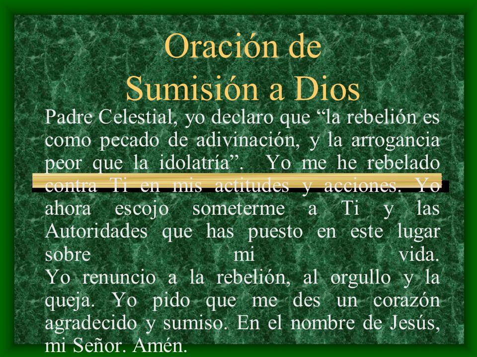 Oración de Sumisión a Dios Padre Celestial, yo declaro que la rebelión es como pecado de adivinación, y la arrogancia peor que la idolatría. Yo me he