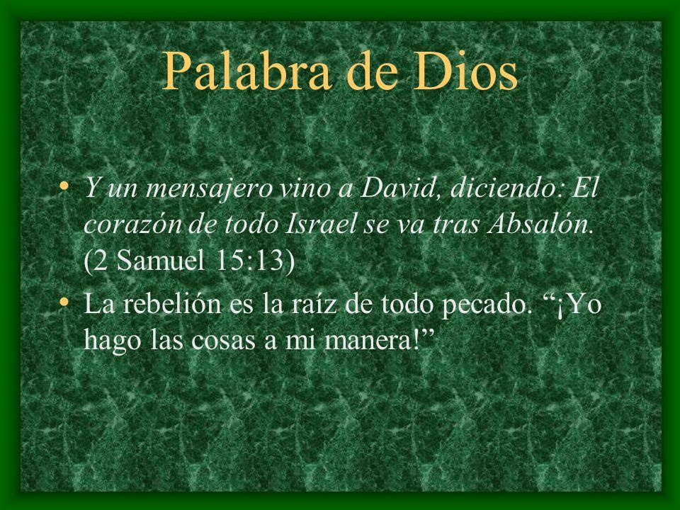 Palabra de Dios Y un mensajero vino a David, diciendo: El corazón de todo Israel se va tras Absalón. (2 Samuel 15:13) La rebelión es la raíz de todo p
