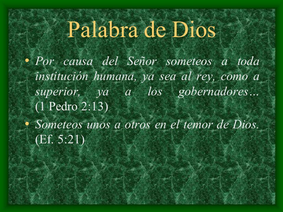 Palabra de Dios Por causa del Señor someteos a toda institución humana, ya sea al rey, como a superior, ya a los gobernadores… (1 Pedro 2:13) Someteos