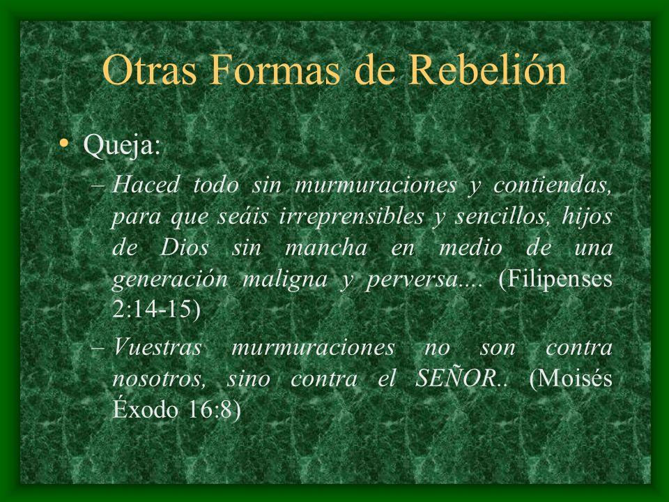 Otras Formas de Rebelión Queja: –Haced todo sin murmuraciones y contiendas, para que seáis irreprensibles y sencillos, hijos de Dios sin mancha en med