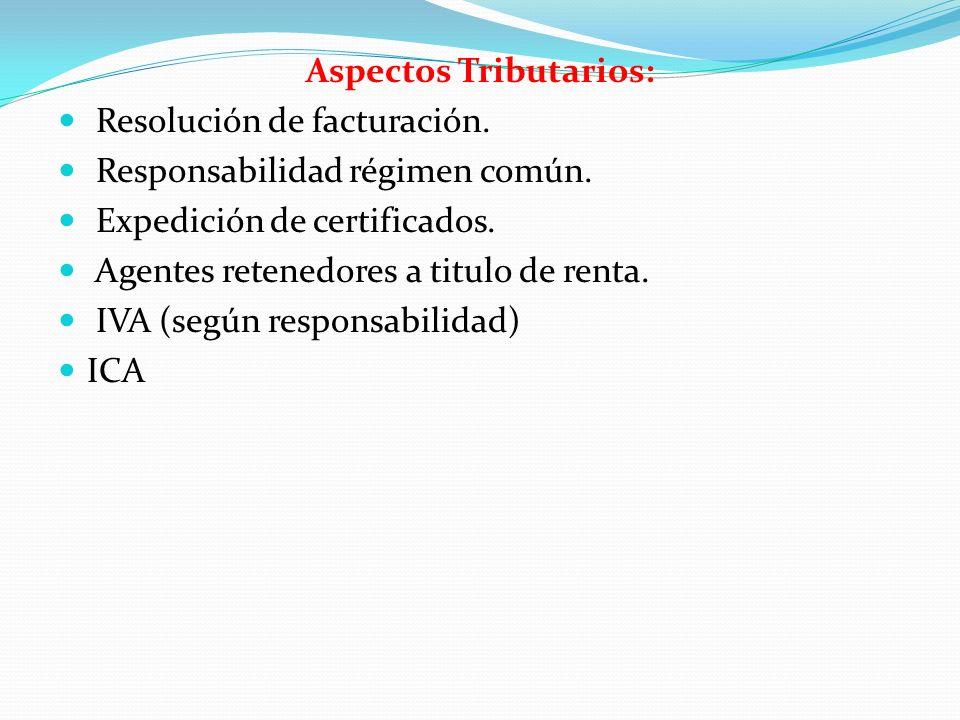 Aspectos Tributarios: Resolución de facturación. Responsabilidad régimen común. Expedición de certificados. Agentes retenedores a titulo de renta. IVA