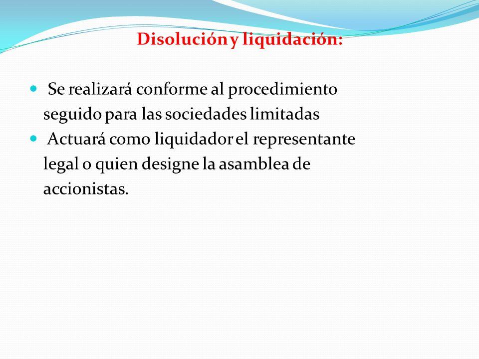 Disolución y liquidación: Se realizará conforme al procedimiento seguido para las sociedades limitadas Actuará como liquidador el representante legal