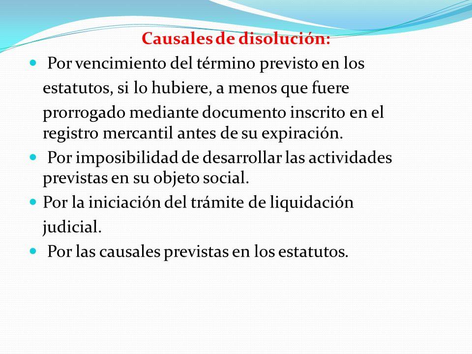 Causales de disolución: Por vencimiento del término previsto en los estatutos, si lo hubiere, a menos que fuere prorrogado mediante documento inscrito