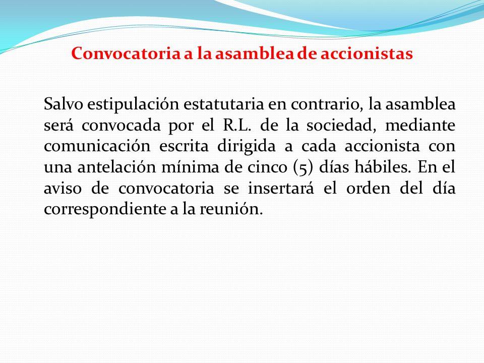Convocatoria a la asamblea de accionistas Salvo estipulación estatutaria en contrario, la asamblea será convocada por el R.L. de la sociedad, mediante