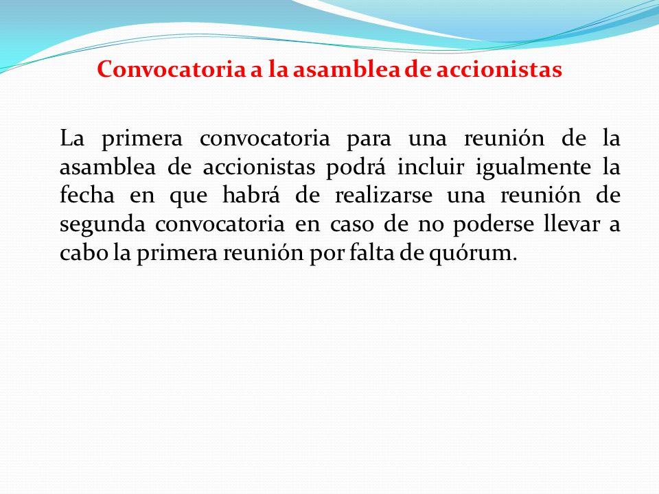 Convocatoria a la asamblea de accionistas La primera convocatoria para una reunión de la asamblea de accionistas podrá incluir igualmente la fecha en
