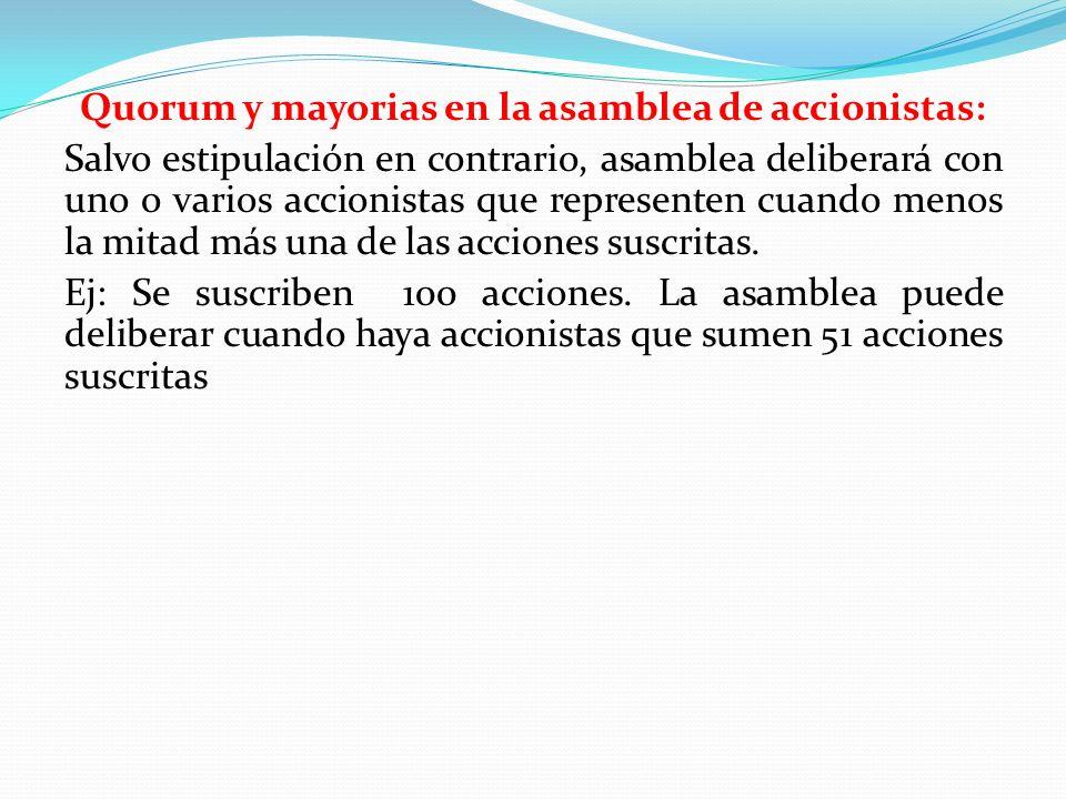 Quorum y mayorias en la asamblea de accionistas: Salvo estipulación en contrario, asamblea deliberará con uno o varios accionistas que representen cua