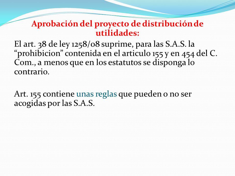 Aprobación del proyecto de distribución de utilidades: El art. 38 de ley 1258/08 suprime, para las S.A.S. la prohibicion contenida en el articulo 155