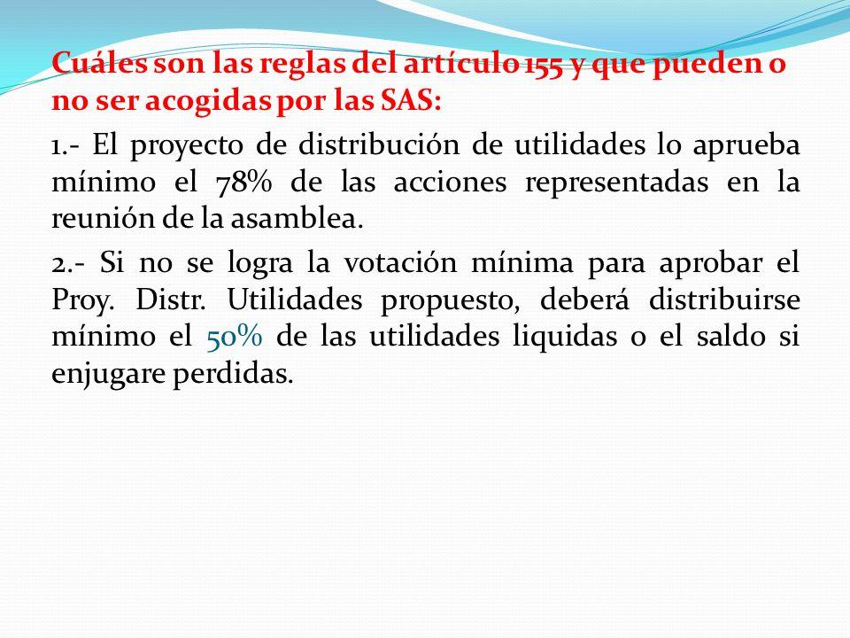 Cuáles son las reglas del artículo 155 y que pueden o no ser acogidas por las SAS: 1.- El proyecto de distribución de utilidades lo aprueba mínimo el