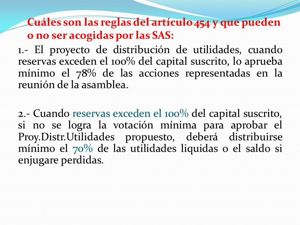 Cuáles son las reglas del artículo 454 y que pueden o no ser acogidas por las SAS: 1.- El proyecto de distribución de utilidades, cuando reservas exce