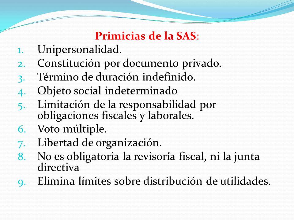 Primicias de la SAS: 1. Unipersonalidad. 2. Constitución por documento privado. 3. Término de duración indefinido. 4. Objeto social indeterminado 5. L