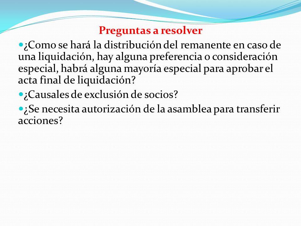Preguntas a resolver ¿Como se hará la distribución del remanente en caso de una liquidación, hay alguna preferencia o consideración especial, habrá al
