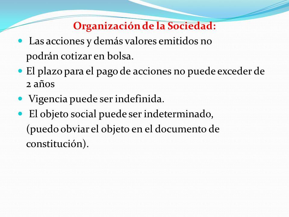 Organización de la Sociedad: Las acciones y demás valores emitidos no podrán cotizar en bolsa. El plazo para el pago de acciones no puede exceder de 2