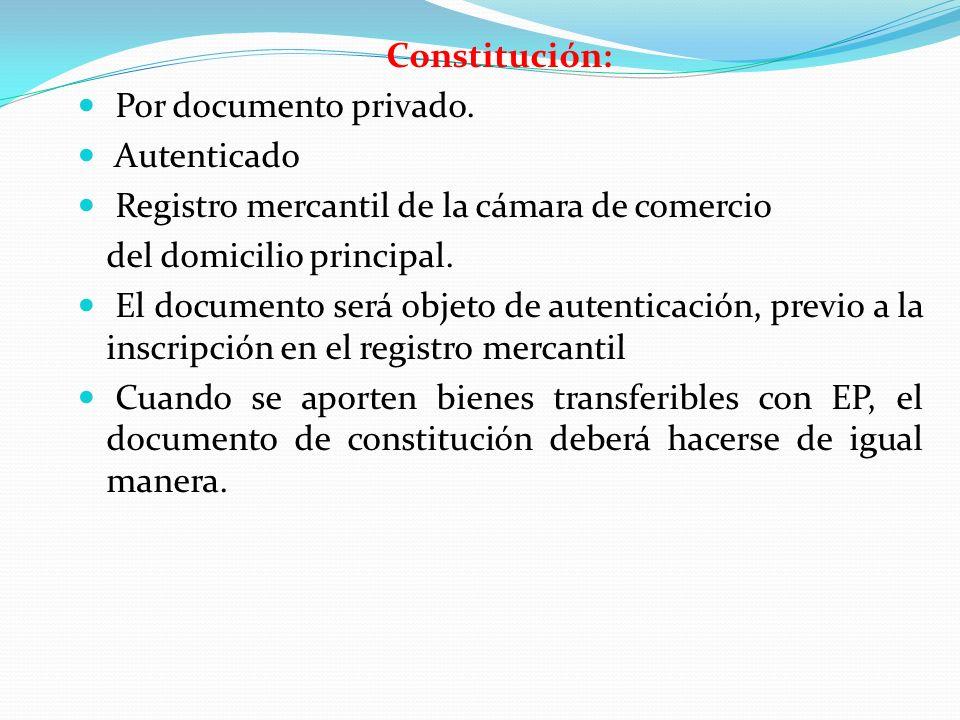 Constitución: Por documento privado. Autenticado Registro mercantil de la cámara de comercio del domicilio principal. El documento será objeto de aute