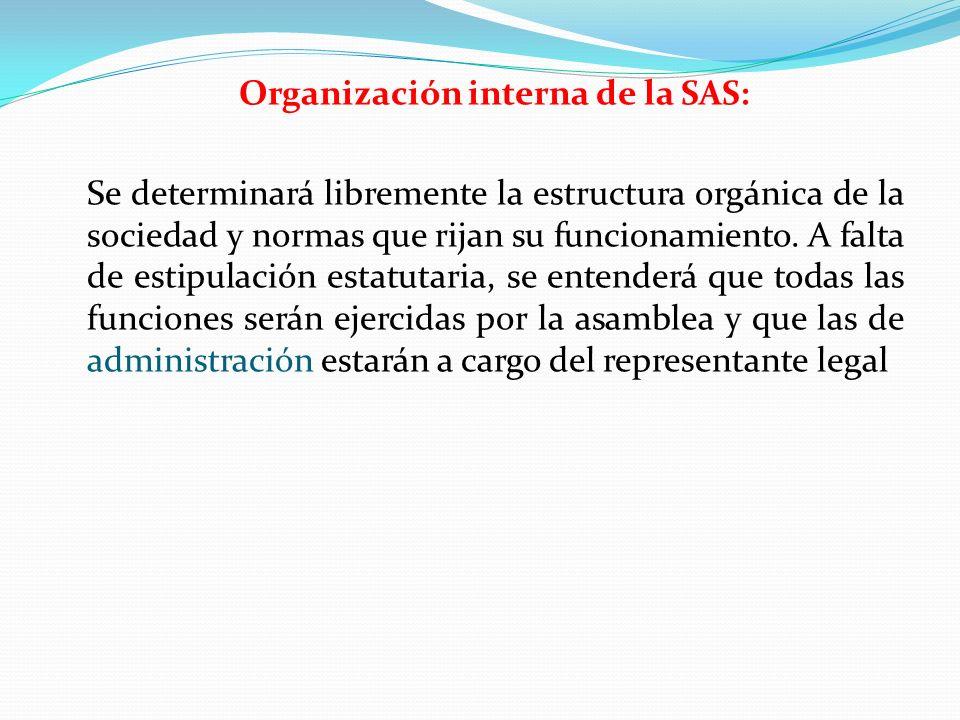 Organización interna de la SAS: Se determinará libremente la estructura orgánica de la sociedad y normas que rijan su funcionamiento. A falta de estip