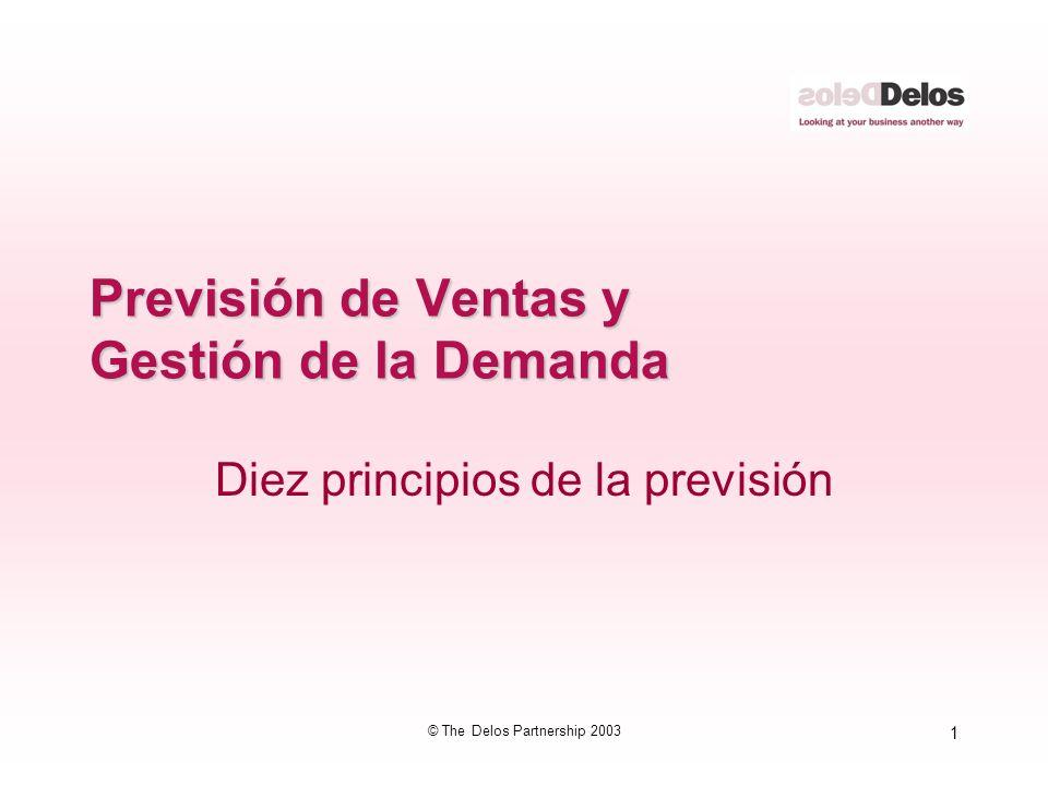 1 © The Delos Partnership 2003 Previsión de Ventas y Gestión de la Demanda Diez principios de la previsión
