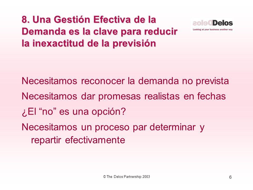 6 © The Delos Partnership 2003 8. Una Gestión Efectiva de la Demanda es la clave para reducir la inexactitud de la previsión Necesitamos reconocer la