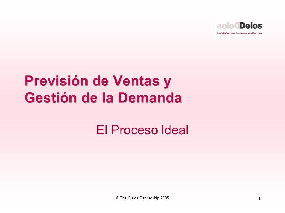 1 © The Delos Partnership 2005 Previsión de Ventas y Gestión de la Demanda El Proceso Ideal
