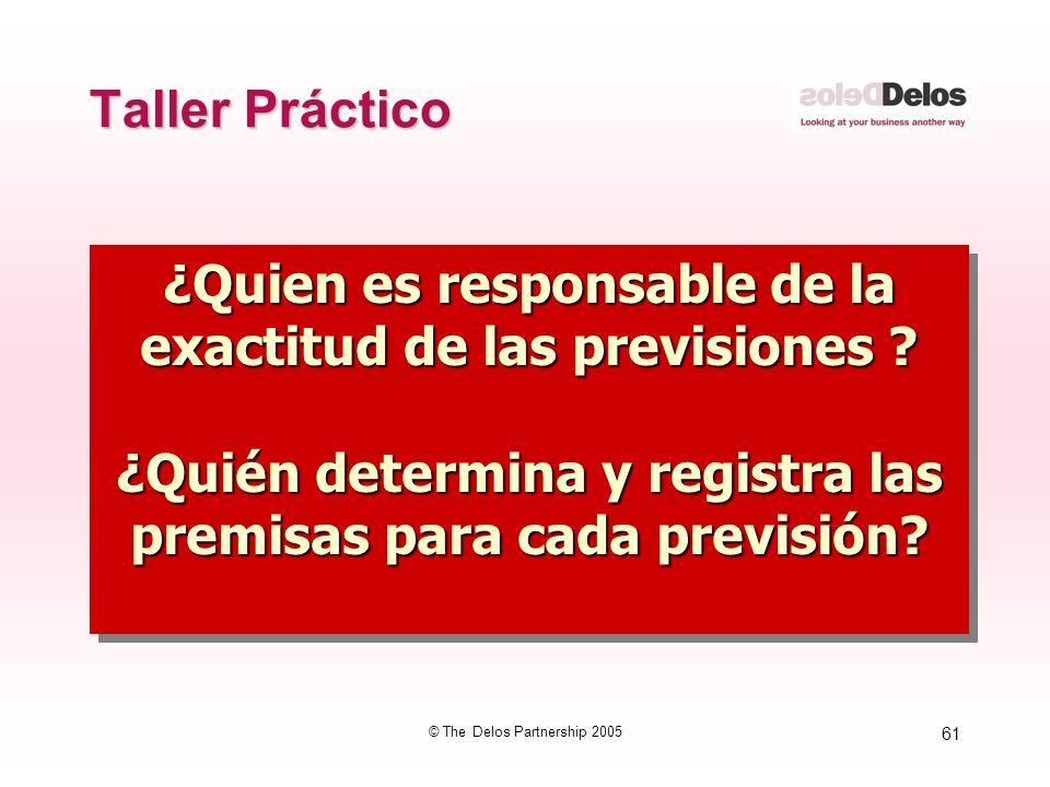 61 © The Delos Partnership 2005 Taller Práctico ¿Quien es responsable de la exactitud de las previsiones ? ¿Quién determina y registra las premisas pa