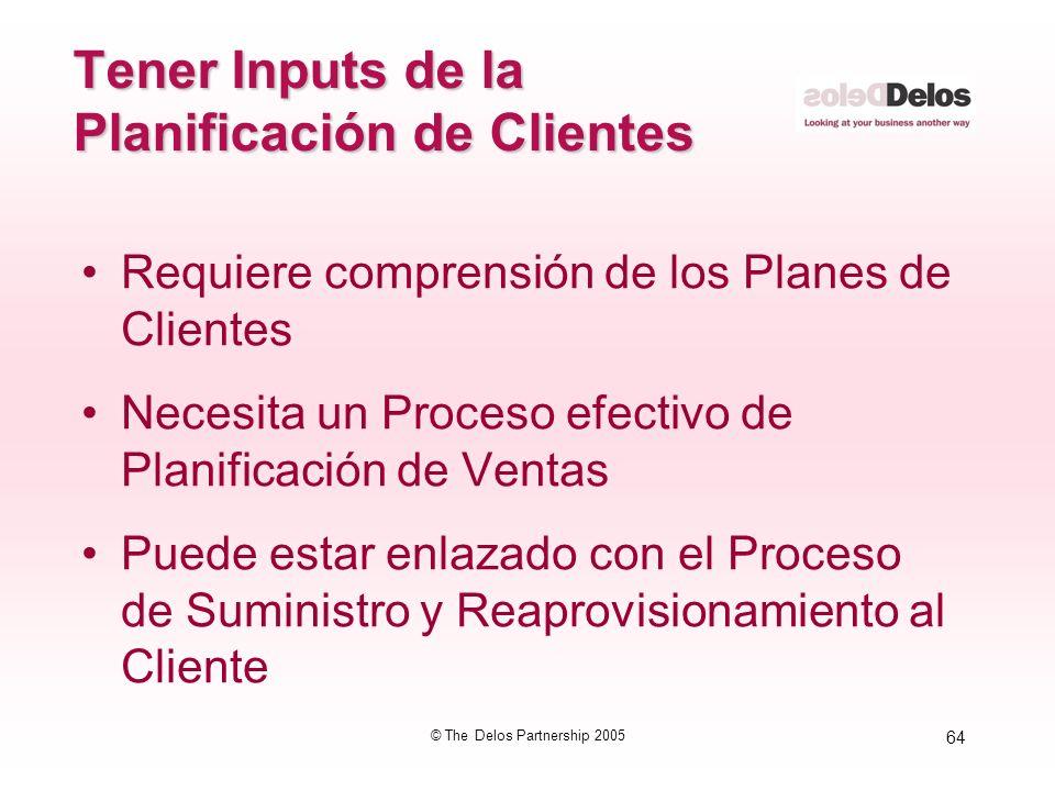 64 © The Delos Partnership 2005 Tener Inputs de la Planificación de Clientes Requiere comprensión de los Planes de Clientes Necesita un Proceso efecti