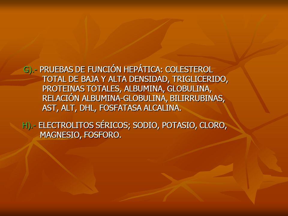G).- PRUEBAS DE FUNCIÓN HEPÁTICA: COLESTEROL G).- PRUEBAS DE FUNCIÓN HEPÁTICA: COLESTEROL TOTAL DE BAJA Y ALTA DENSIDAD, TRIGLICERIDO, TOTAL DE BAJA Y