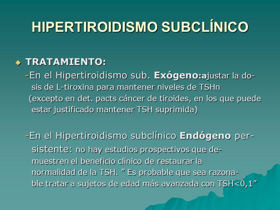 HIPERTIROIDISMO SUBCLÍNICO TRATAMIENTO: TRATAMIENTO: -En el Hipertiroidismo sub.