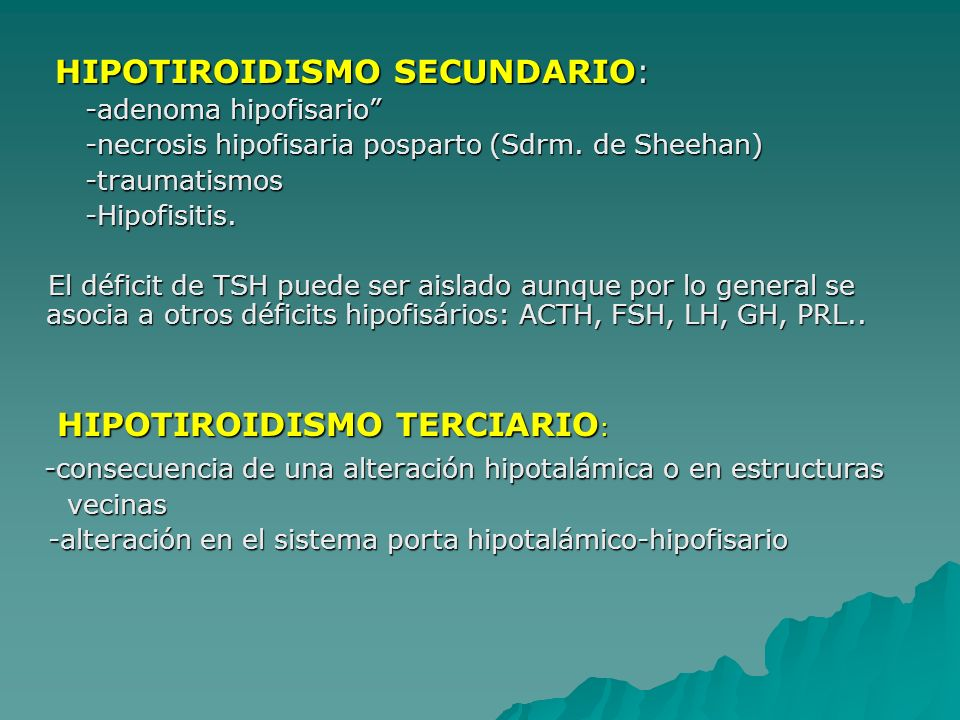 HIPOTIROIDISMO SECUNDARIO: HIPOTIROIDISMO SECUNDARIO: -adenoma hipofisario -adenoma hipofisario -necrosis hipofisaria posparto (Sdrm.