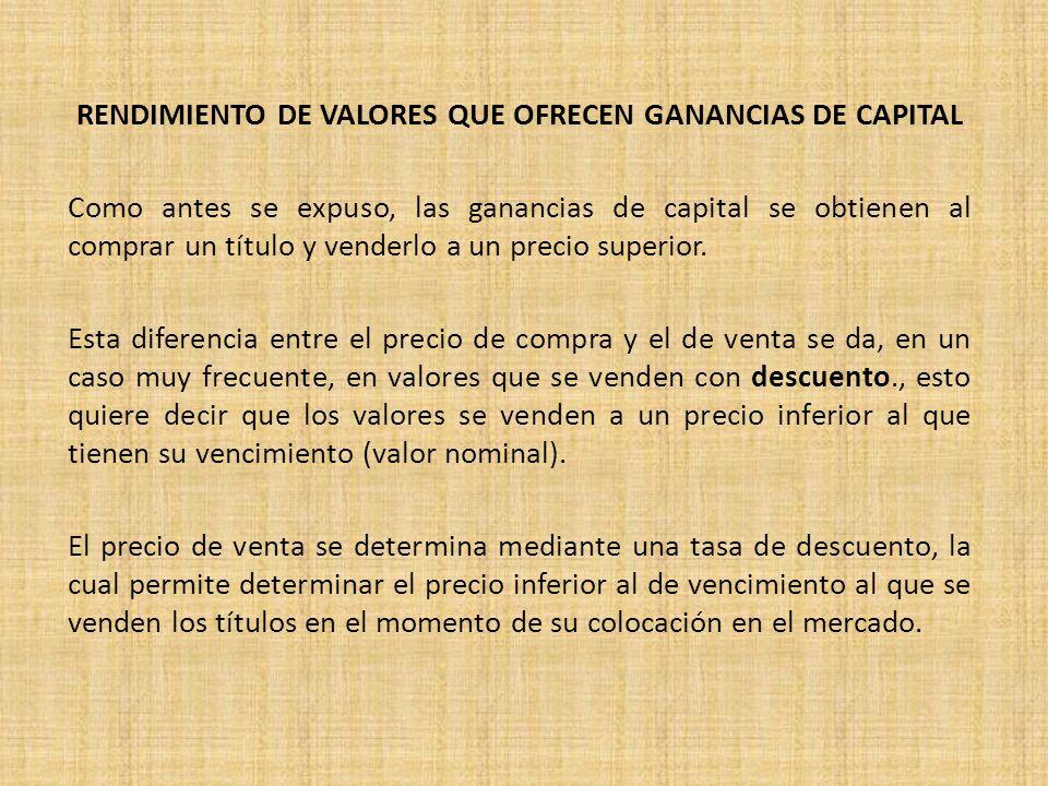 RENDIMIENTO DE VALORES QUE OFRECEN GANANCIAS DE CAPITAL Como antes se expuso, las ganancias de capital se obtienen al comprar un título y venderlo a u