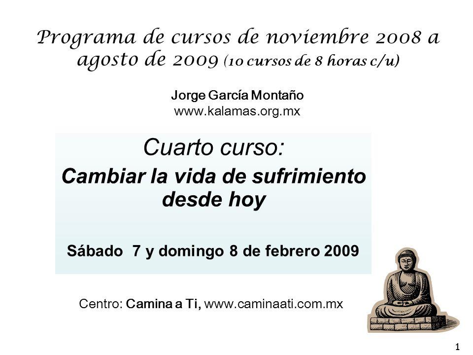 Programa de cursos de noviembre 2008 a agosto de 2009 (10 cursos de 8 horas c/u) Jorge García Montaño www.kalamas.org.mx Cuarto curso: Cambiar la vida