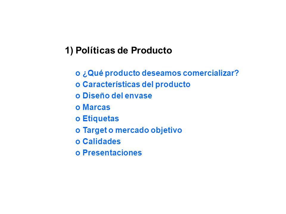 1)Políticas de Producto o ¿Qué producto deseamos comercializar? o Características del producto o Diseño del envase o Marcas o Etiquetas o Target o mer