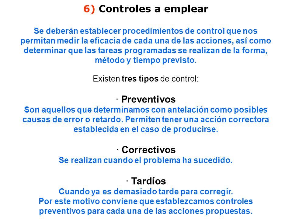 6) Controles a emplear Se deberán establecer procedimientos de control que nos permitan medir la eficacia de cada una de las acciones, así como determ