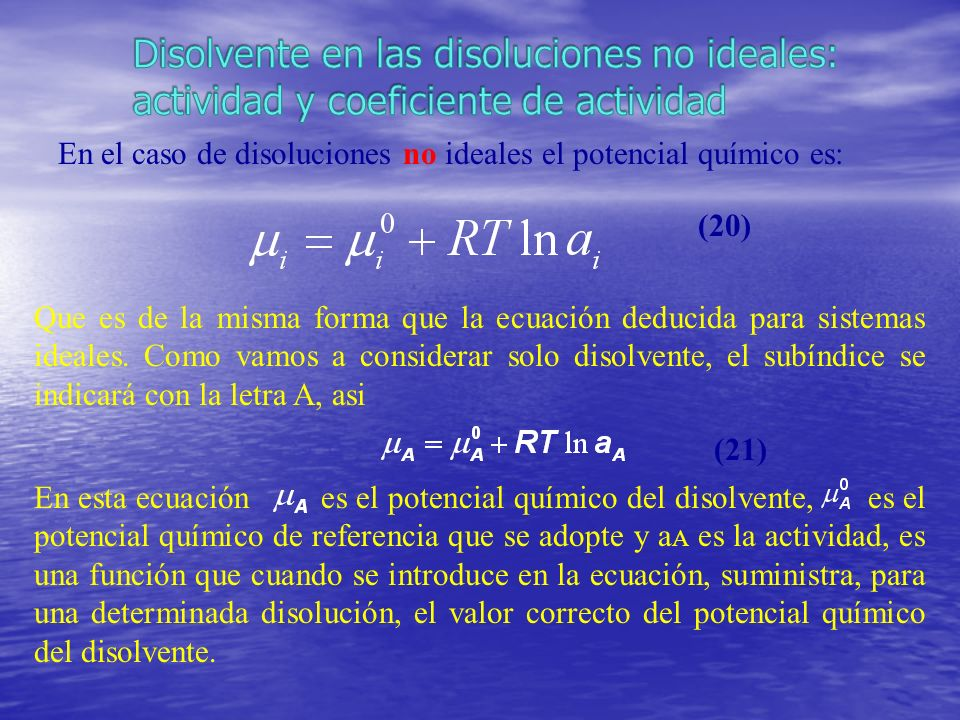 En el caso de disoluciones no ideales el potencial químico es: Que es de la misma forma que la ecuación deducida para sistemas ideales. Como vamos a c