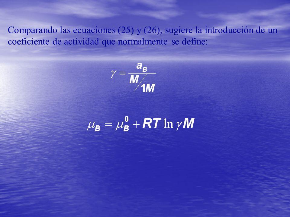 Comparando las ecuaciones (25) y (26), sugiere la introducción de un coeficiente de actividad que normalmente se define:
