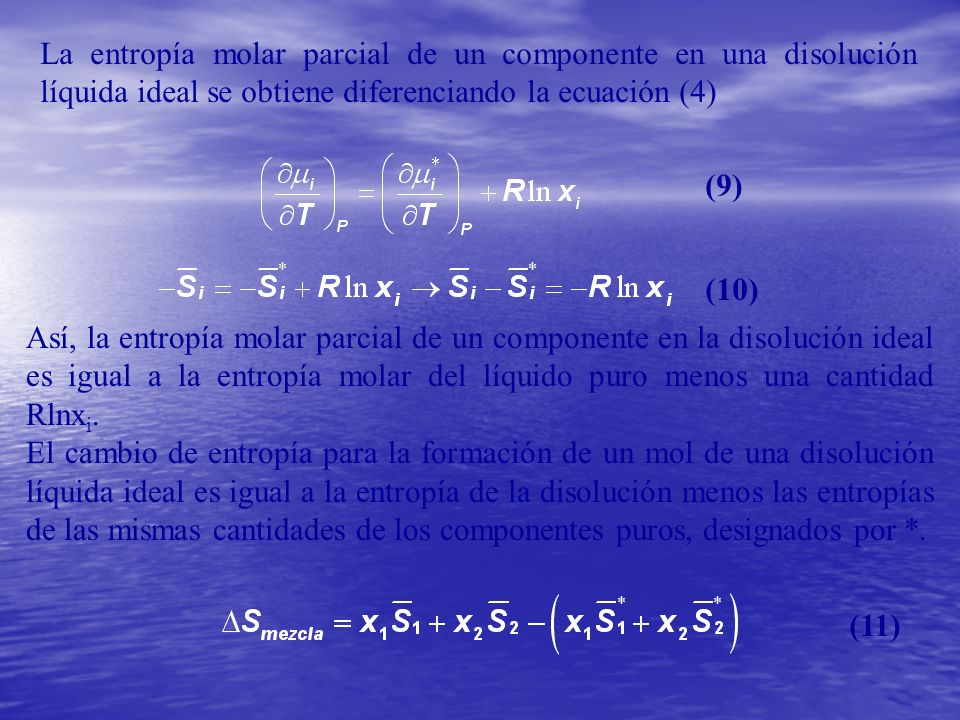 La entropía molar parcial de un componente en una disolución líquida ideal se obtiene diferenciando la ecuación (4) (9) (10) Así, la entropía molar pa