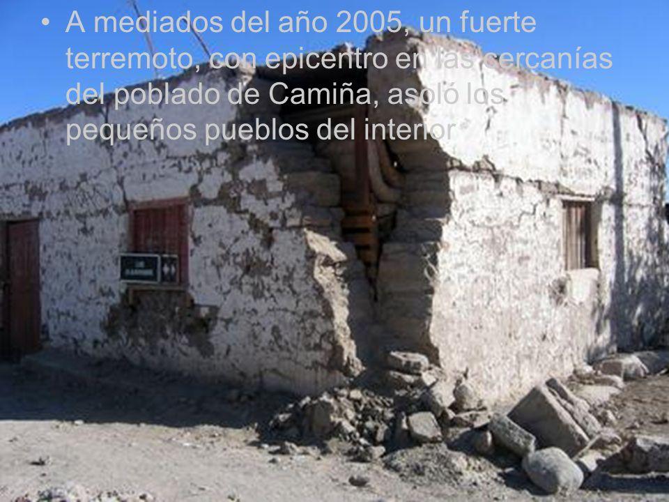 A mediados del año 2005, un fuerte terremoto, con epicentro en las cercanías del poblado de Camiña, asoló los pequeños pueblos del interior