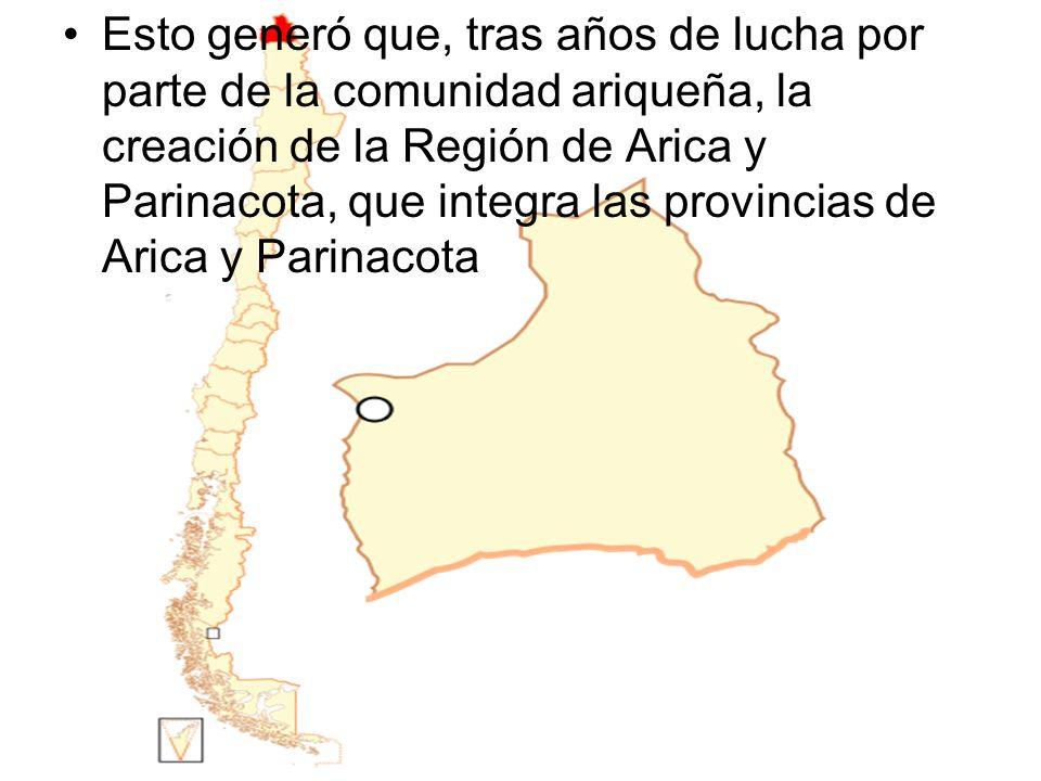 Esto generó que, tras años de lucha por parte de la comunidad ariqueña, la creación de la Región de Arica y Parinacota, que integra las provincias de