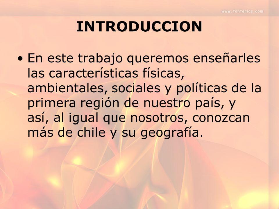 INTRODUCCION En este trabajo queremos enseñarles las características físicas, ambientales, sociales y políticas de la primera región de nuestro país,